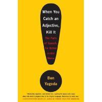 【预订】When You Catch an Adjective, Kill It: The Parts of