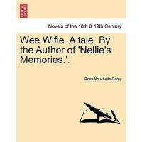 【预订】Wee Wifie. a Tale. by the Author of 'Nellie's