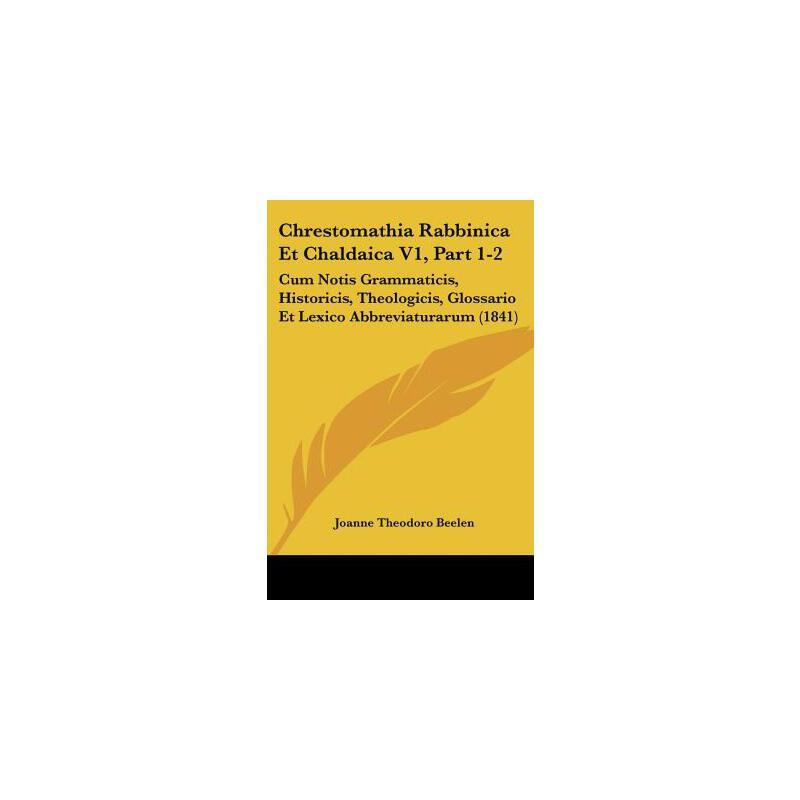 【预订】Chrestomathia Rabbinica Et Chaldaica V1, Part 1-2: Cum Notis Grammaticis, Historicis, Theologicis, Glossario Et Lexico Abbreviaturarum (1841) 预订商品,需要1-3个月发货,非质量问题不接受退换货。