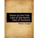 Notes on the Folk-Lore of the North-East of Scotland [ISBN: