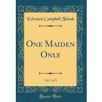 【�A�】One Maiden Only, Vol. 1 of 3 (Classic Reprint)