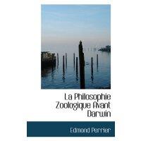 La Philosophie Zoologique Avant Darwin [ISBN: 978-111099315