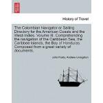 【预订】The Colombian Navigator or Sailing Directory for the Am