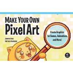 【预订】Make Your Own Pixel Art Create Graphics for Games, Anim
