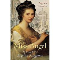 【预订】Miss Angel: The Art and World of Angelica Kauffman