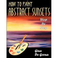 【预订】How to Paint Abstract Sunsets: Step by Step