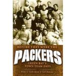 【预订】Before They Were the Packers: Green Bay's Town Team