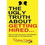 【预订】The Ugly Truth about Getting Hired: How to Land the Job