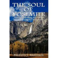【预订】The Soul of Yosemite: Finding, Defending, and Saving