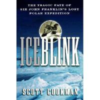 【预订】Ice Blink: The Tragic Fate Of Sir John Franklin'S