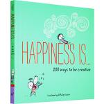 Happiness Is 幸福是.... 英文原版 200 Ways to Be Creative 变得有创意的200