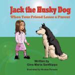 【预订】Jack the Husky Dog: When Your Friend Loses a Parent
