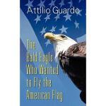 【预订】The Bald Eagle Who Wanted to Fly the American Flag