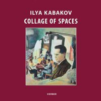 Ilya Kabakov: Collage of Spaces