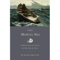 【预订】The Mortal Sea: Fishing the Atlantic in the Age of