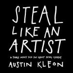 Steal Like an Artist: 10 Things Nobody Told You about Being