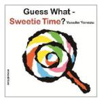 Guess What- Sweetie Time?