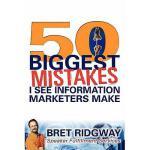 【预订】50 Biggest Mistakes: I See Information Marketers