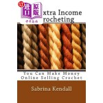 【中商海外直订】Earn Extra Income by Crocheting: You Can Make Money