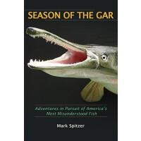 【预订】Season of the Gar: Adventures in Pursuit of America's M