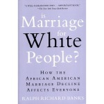 [C132] Is Marriage for White People? 是白人的婚姻吗?