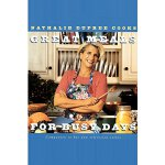 Nathalie Dupree Cooks Great Meals For Busy Days [ISBN: 978-