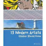【预订】13 Modern Artists Children Should Know