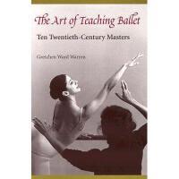 【预订】The Art of Teaching Ballet: Ten 20th-Century