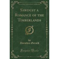 【预订】Sawdust a Romance of the Timberlands (Classic Reprint)