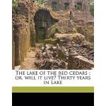 【预订】The Lake of the Red Cedars; Or, Will It Live? Thirty Ye