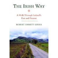 【预订】The Irish Way: A Walk Through Ireland's Past and