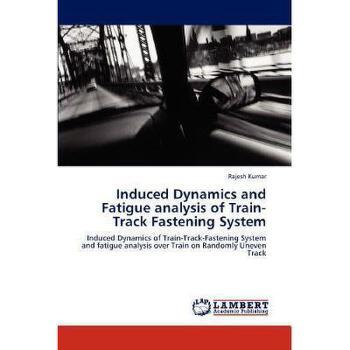 【预订】Induced Dynamics and Fatigue Analysis of Train-Track 美国库房发货,通常付款后3-5周到货!