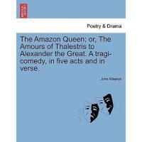 【预订】The Amazon Queen; Or, the Amours of Thalestris to