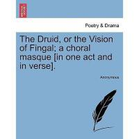 【预订】The Druid, or the Vision of Fingal; A Choral Masque
