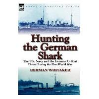 Hunting the German Shark: The U.S. Navy and the German