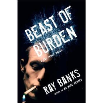 【正版直发】Beast of Burden (Cal Innes) Ray Banks 9780151014538 Houghton Mifflin Harcourt