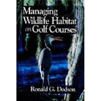 【预订】Managing Wildlife Habitat On Golf Courses