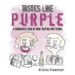 【预订】Tastes Like Purple: A Humorous Look at Wine Tasting