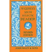 【预订】Mcguffey'S Sixth Eclectic Reader, Revised Edition