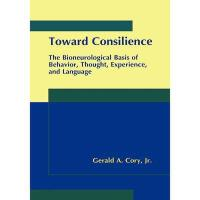 【预订】Toward Consilience: The Bioneurological Basis of