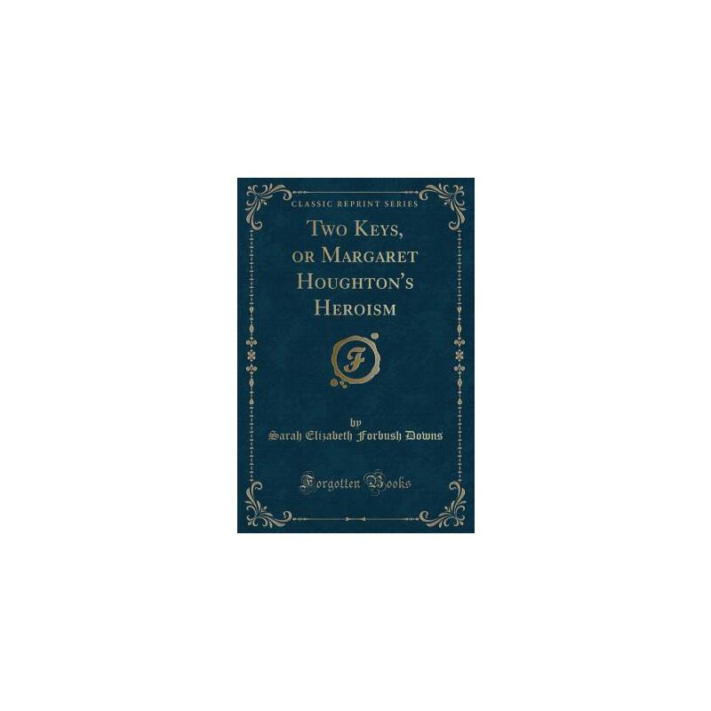 【预订】Two Keys, or Margaret Houghton's Heroism (Classic Reprint) 预订商品,需要1-3个月发货,非质量问题不接受退换货。