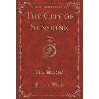 【预订】The City of Sunshine, Vol. 3 of 3: A Novel (Classic Rep