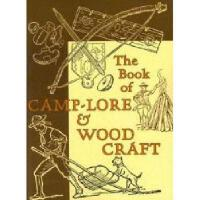 【预订】The Book of Camp-Lore & Woodcraft
