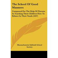 【预订】The School of Good Manners: Composed for the Help of Pa