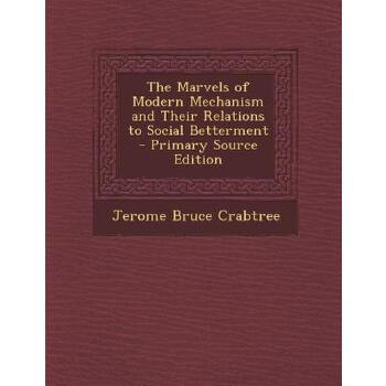 【预订】The Marvels of Modern Mechanism and Their Relations to Social Betterment - Primary Source Edition 预订商品,需要1-3个月发货,非质量问题不接受退换货。