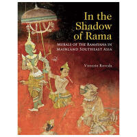 In the Shadow of Rama: Murals of the Ramayana in Mainland Southeast Asia在罗摩的阴影下:东南亚大陆罗摩衍那壁画