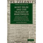 【预订】Mont Pel E and the Tragedy of Martinique: A Study of