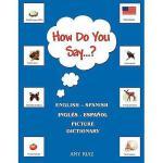 【预订】How Do You Say...?: English - Spanish Picture