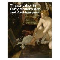 【预订】Theatricality In Early Modern Art And Architecture