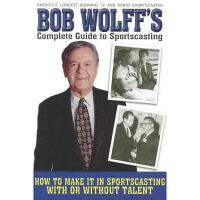 【预订】Bob Wolff's Complete Guide to Sportscasting: How to